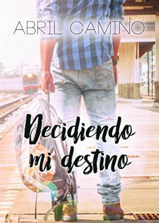 Decidiendo mi destino (EPUB) -Abril Camino