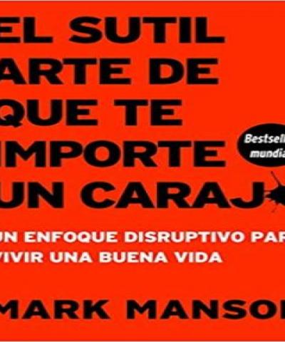 El sutil arte de que todo le importe un carajo (PDF) - Mark Manson