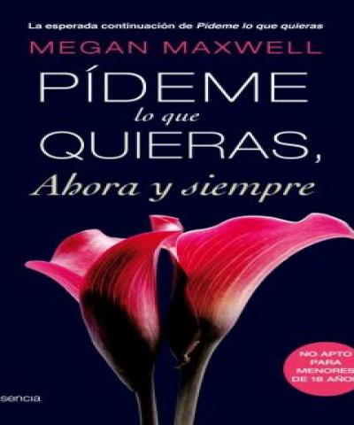 Pídeme lo que quieras, ahora y siempre (PDF) -  Megan Maxwell