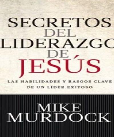 Secretos Del Liderazgo De Jesus (PDF) -  Mike Murdoc